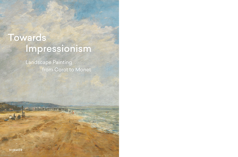 Suzanne Greub (Hg.): »Towards Impressionism. Landscape Painting from Corot to Monet«, München 2018