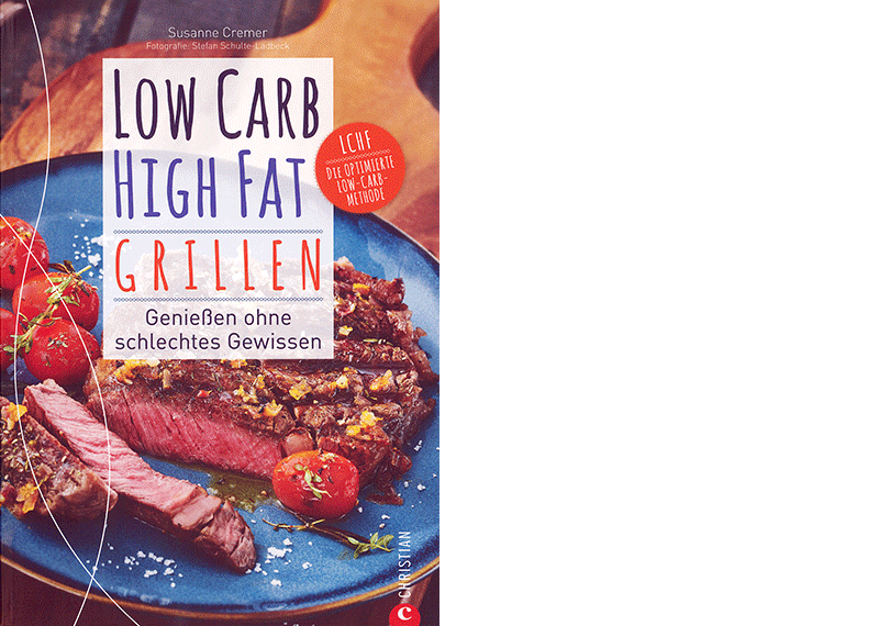 Susanne Cremer: Low Carb High Fat Grillen, München 2019