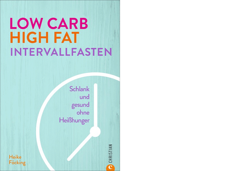 Heike Föcking: Low Carb High Fat Intervallfasten, München 2019