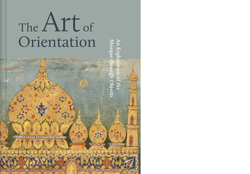 The Art of Orientation. An Exploration of the Mosque Through Objects, München 2020