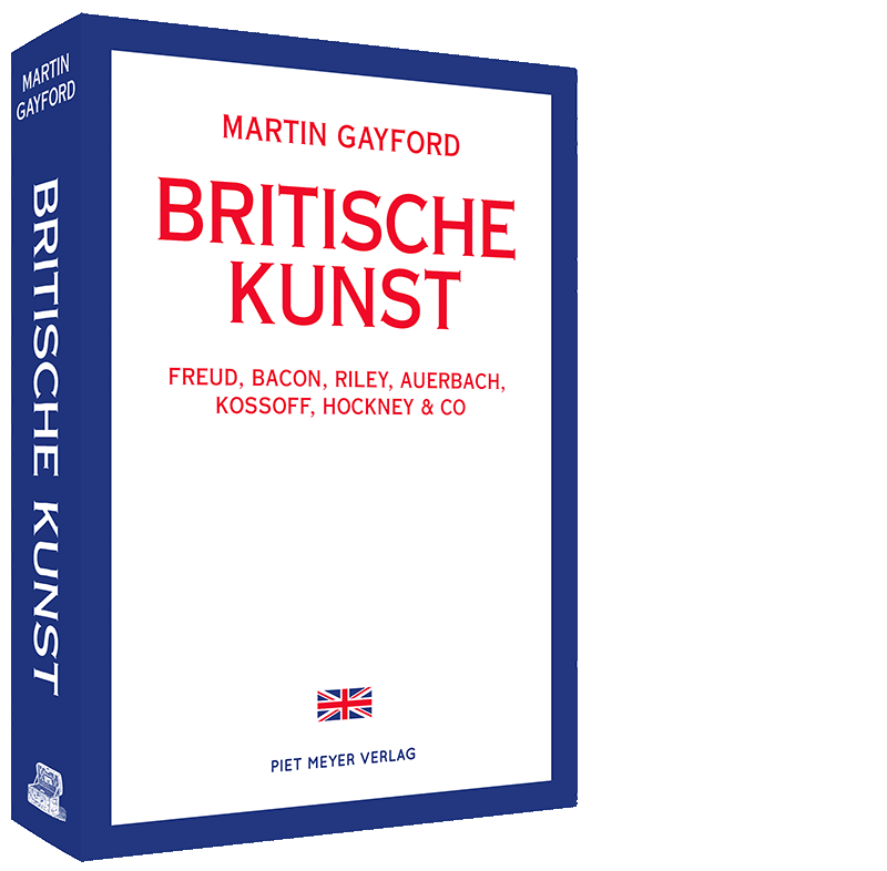 Martin Gayford: Britische Kunst. Freud, Bacon, Riley, Auerbach, Kossoff, Hockney & Co, Bern 2020